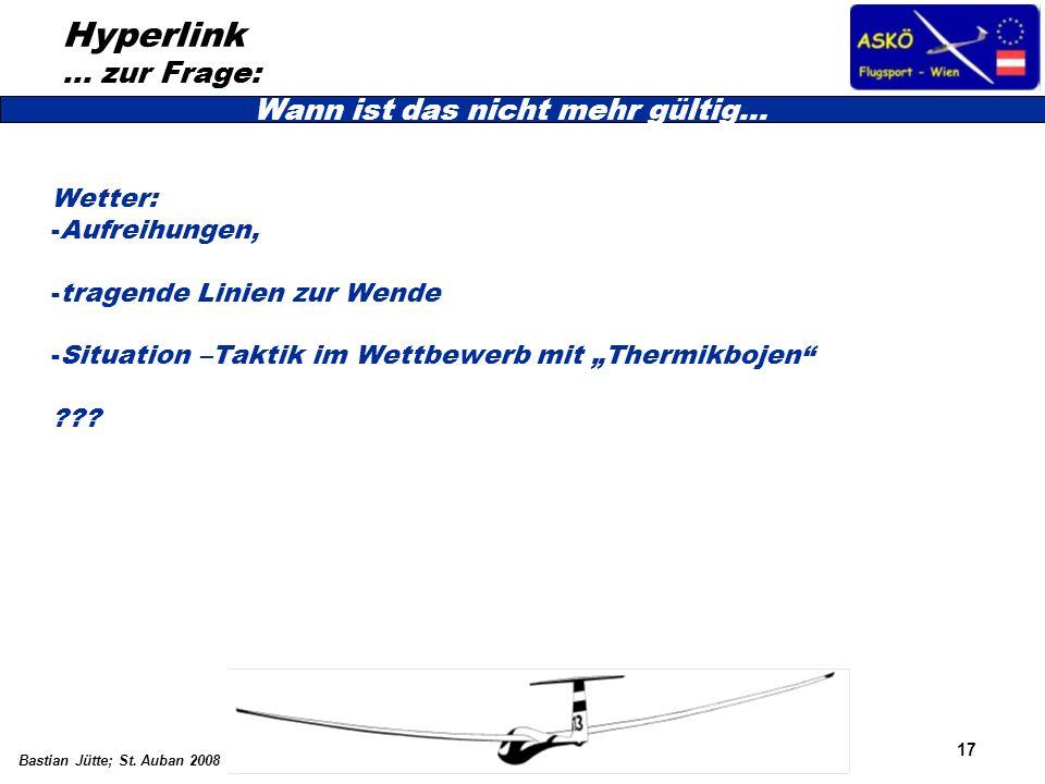 17 Bastian Jütte; St. Auban 2008 Hyperlink … zur Frage: Wetter: -Aufreihungen, -tragende Linien zur Wende -Situation –Taktik im Wettbewerb mit Thermik