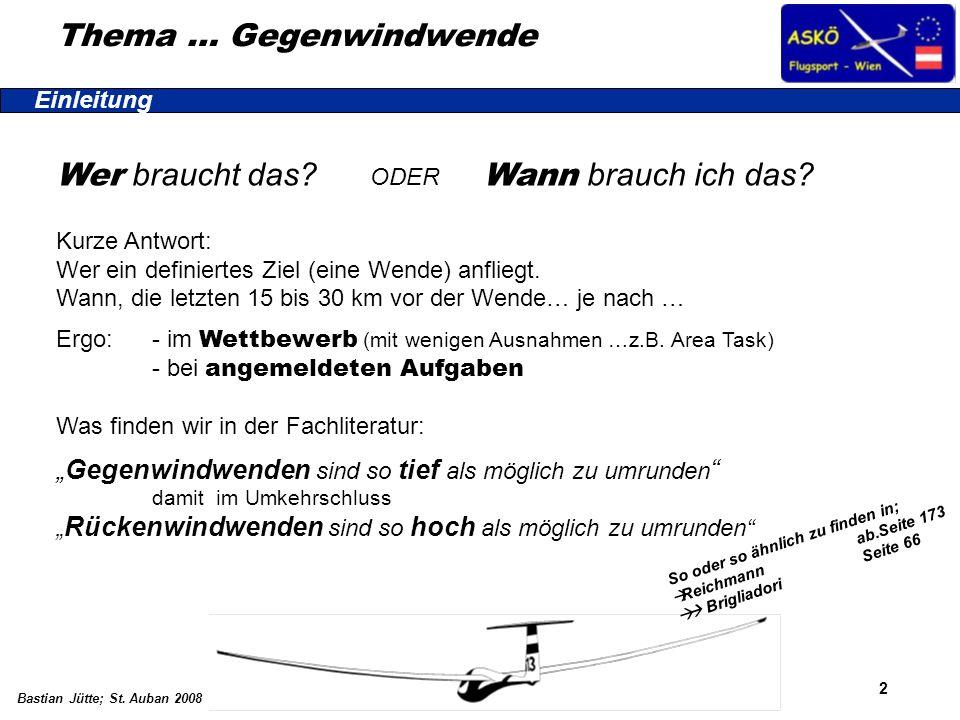 2 Bastian Jütte; St. Auban 2008 Thema … Gegenwindwende Wer braucht das? ODER Wann brauch ich das? Kurze Antwort: Wer ein definiertes Ziel (eine Wende)
