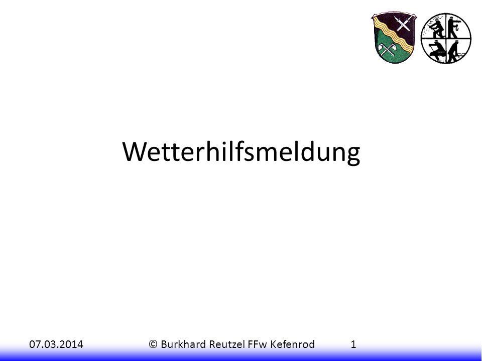 07.03.2014© Burkhard Reutzel FFw Kefenrod1 Wetterhilfsmeldung