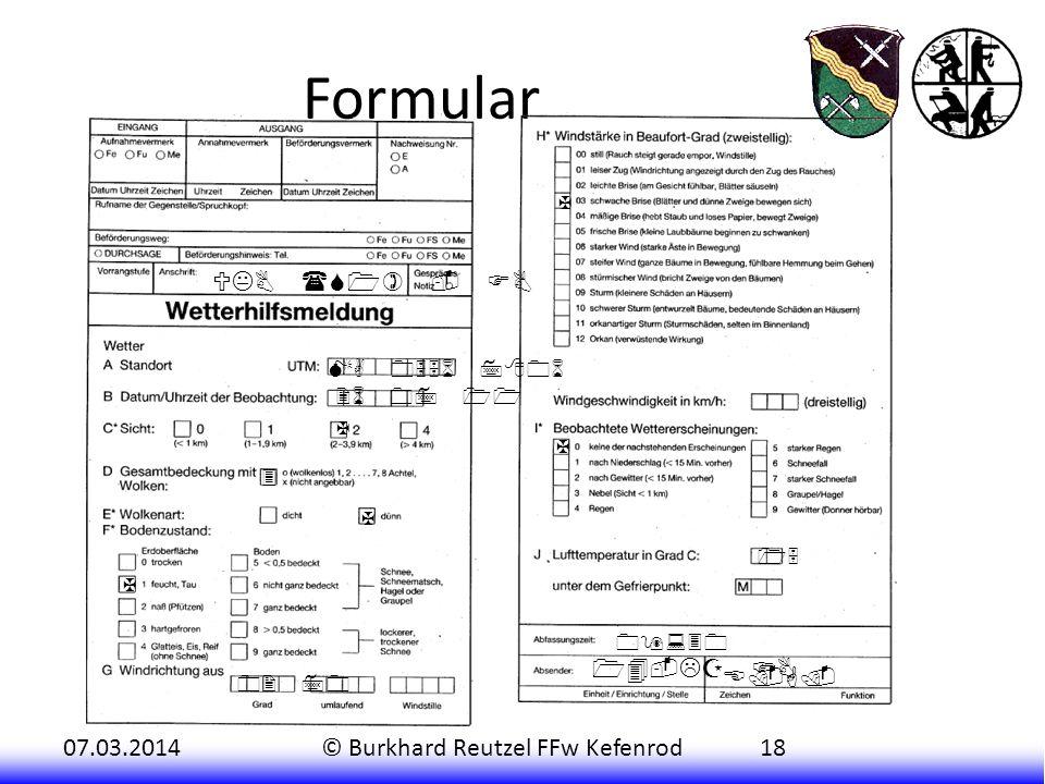 07.03.2014© Burkhard Reutzel FFw Kefenrod18 Formular 14-LZ FB MA 0556 7806 26 07 11 X 3 X X 02 70 X X 15 09:30 E.G.