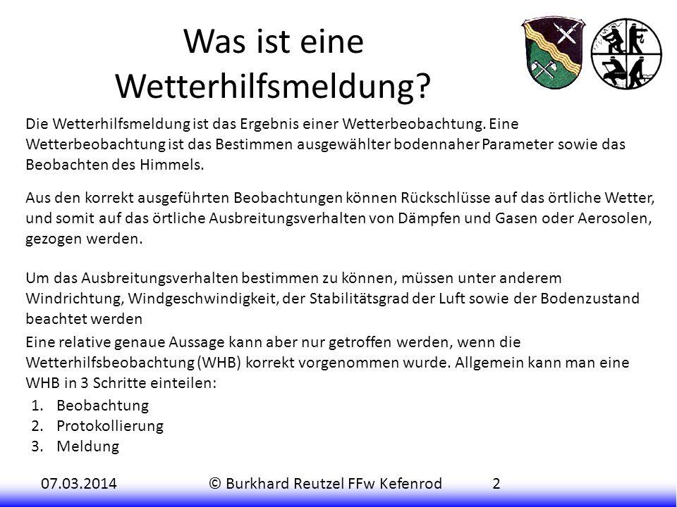 07.03.2014© Burkhard Reutzel FFw Kefenrod3 Beobachtung Die Beobachtung gliedert sich in: Sicht Bewölkung Windrichtung Windgeschwindigkeit Temperatur Wettererscheinung Bodenzustand