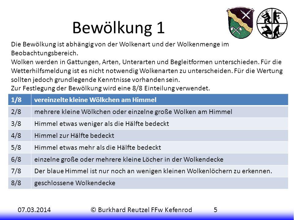07.03.2014© Burkhard Reutzel FFw Kefenrod5 Bewölkung 1 Die Bewölkung ist abhängig von der Wolkenart und der Wolkenmenge im Beobachtungsbereich.