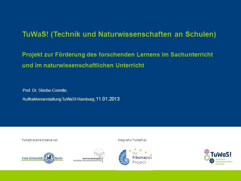 TuWaS! (Technik und Naturwissenschaften an Schulen) Projekt zur Förderung des forschenden Lernens im Sachunterricht und im naturwissenschaftlichen Unt