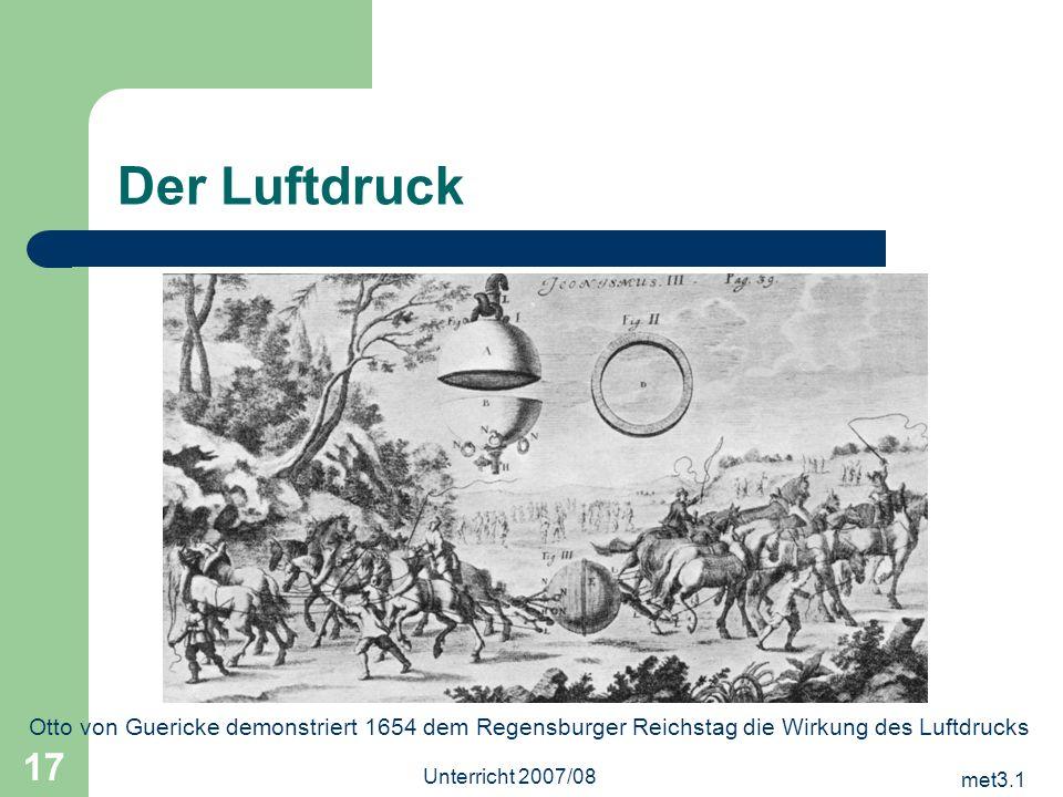 met3.1 Unterricht 2007/08 17 Der Luftdruck Otto von Guericke demonstriert 1654 dem Regensburger Reichstag die Wirkung des Luftdrucks