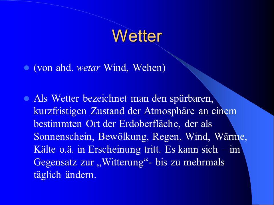 Witterung Unter Witterung versteht man den allgemeinen durchschnittlichen Wettercharakter, betrachtet über einen Zeitraum von einigen Tagen bis zu einer Jahreszeit.