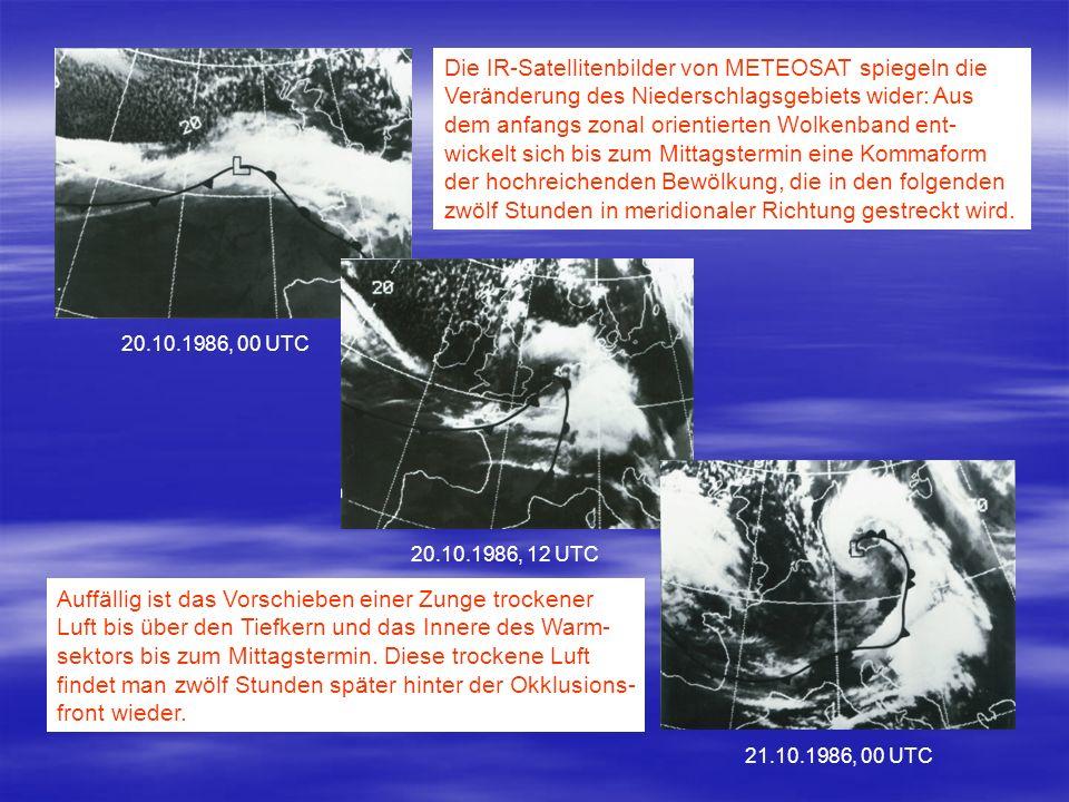20.10.1986, 00 UTC 20.10.1986, 12 UTC 21.10.1986, 00 UTC Die IR-Satellitenbilder von METEOSAT spiegeln die Veränderung des Niederschlagsgebiets wider: