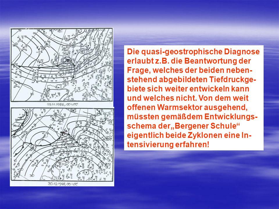 Die quasi-geostrophische Diagnose erlaubt z.B. die Beantwortung der Frage, welches der beiden neben- stehend abgebildeten Tiefdruckge- biete sich weit