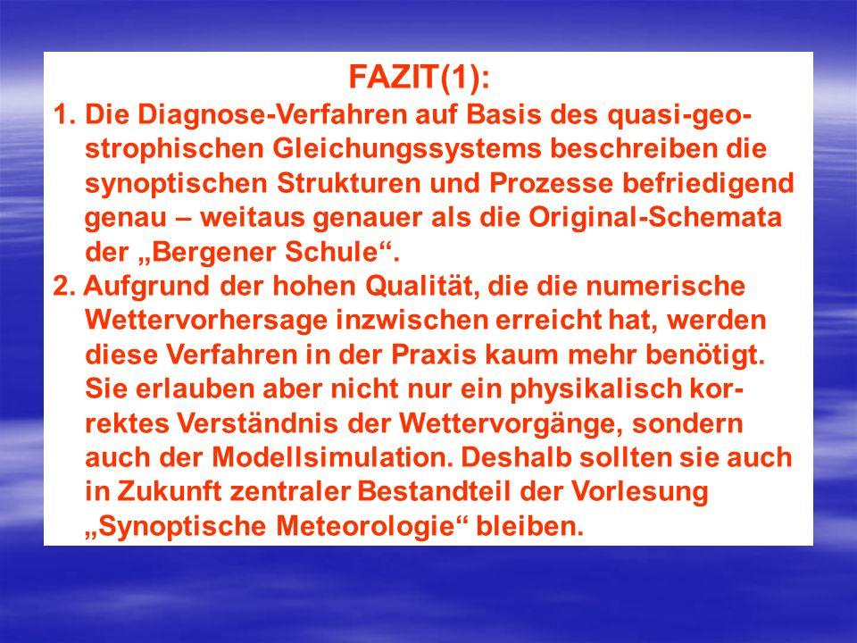 FAZIT(1): 1.Die Diagnose-Verfahren auf Basis des quasi-geo- strophischen Gleichungssystems beschreiben die synoptischen Strukturen und Prozesse befrie