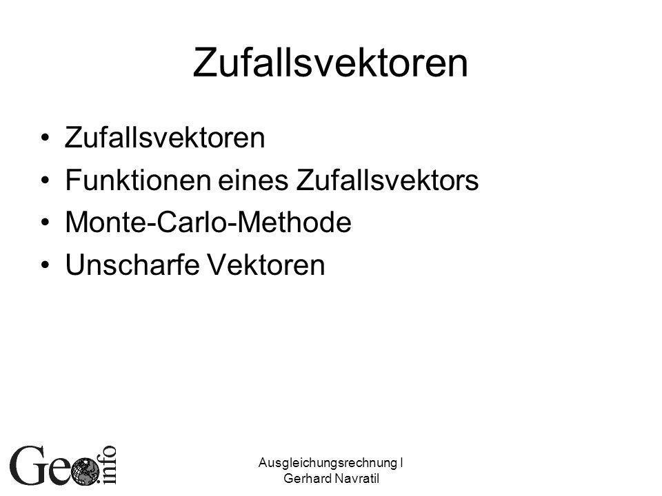 Ausgleichungsrechnung I Gerhard Navratil Zufallsvektoren Funktionen eines Zufallsvektors Monte-Carlo-Methode Unscharfe Vektoren
