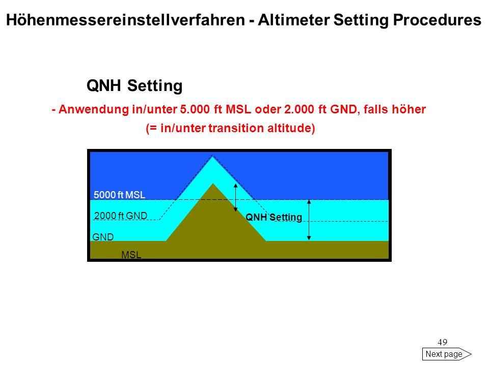48 Next page Wenn keine Höhenmessereinstellung auf aktuelle Werte erfolgt, gilt: Ein Flugzeug ist höher als angezeigt, wenn Luftdruck und/oder Tempera