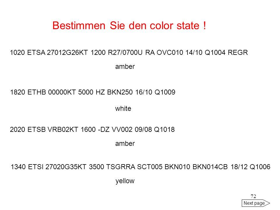 71 Next page ETSB 201020Z 23001KT 0500 FG VV003 09/09 Q1011 RED RED BECMG YLO= Bestimmen Sie die Ceiling: ETHF 201020Z 26012KT 6000 -SHGRRA FEW010 BKN