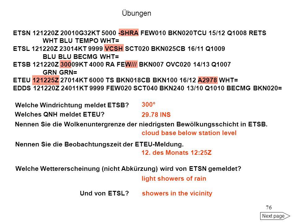 75 Next page forecast um 1220Z:BLU TEMPO WHT Welche Sicht erwarten Sie um 1230Z? vorherrschend 8 km, zeitweise 5 km Welche ceiling erwarten Sie um 142