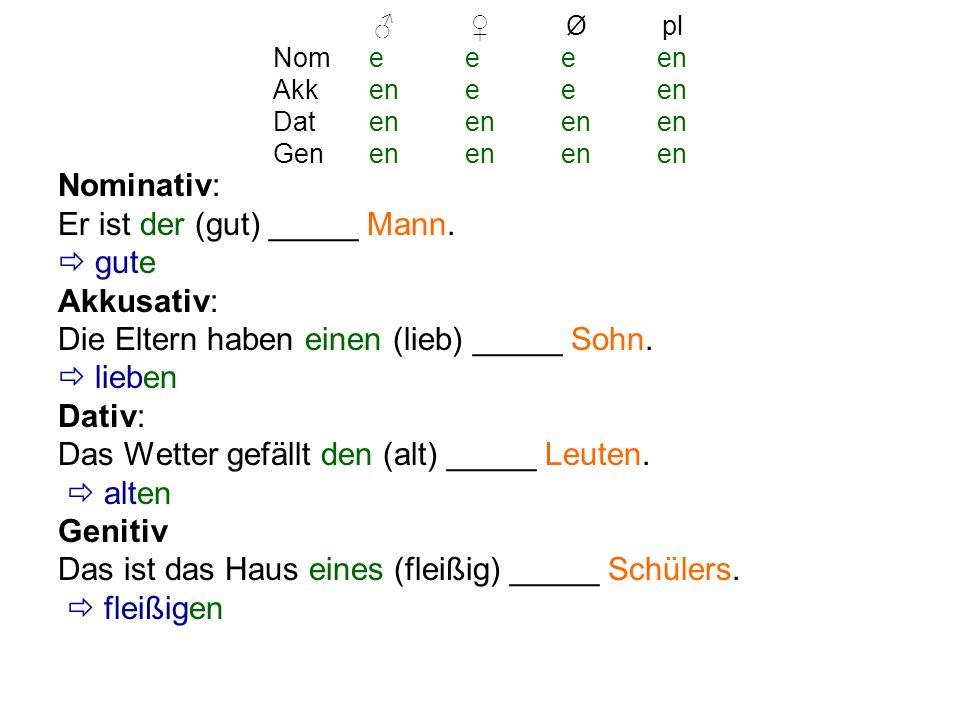 starke Beugung Wenn das Adjektiv mit einem Artikel ohne Endung steht, wird es stark gebeugt Artikel ohne Endung sind z.B.