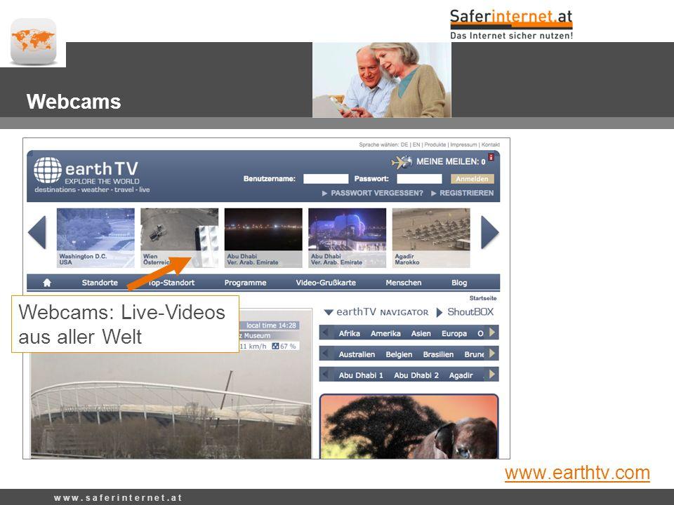 Webcams: Live-Videos aus aller Welt w w w. s a f e r i n t e r n e t. a t Webcams www.earthtv.com