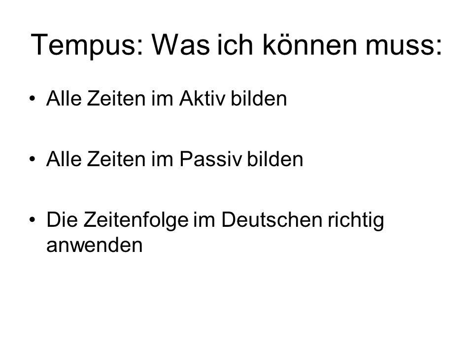 Tempus: Was ich können muss: Alle Zeiten im Aktiv bilden Alle Zeiten im Passiv bilden Die Zeitenfolge im Deutschen richtig anwenden