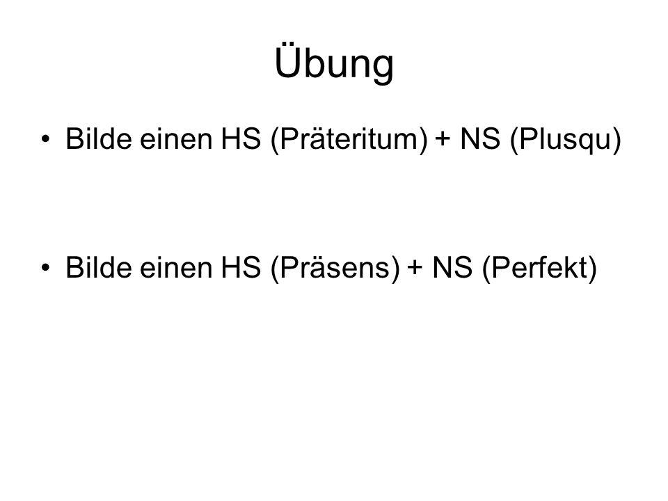 Übung Bilde einen HS (Präteritum) + NS (Plusqu) Bilde einen HS (Präsens) + NS (Perfekt)