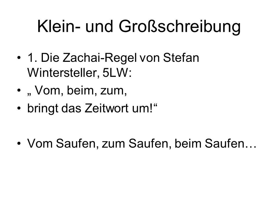 Klein- und Großschreibung 1. Die Zachai-Regel von Stefan Wintersteller, 5LW: Vom, beim, zum, bringt das Zeitwort um! Vom Saufen, zum Saufen, beim Sauf