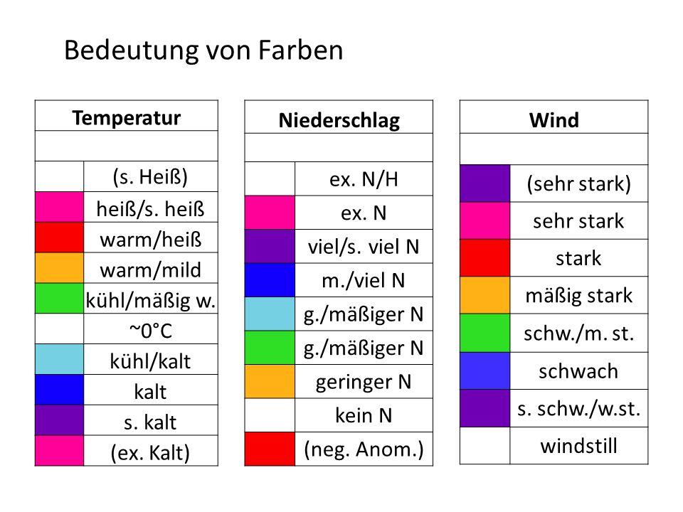 Bedeutung von Farben Temperatur (s. Heiß) heiß/s. heiß warm/heiß warm/mild kühl/mäßig w. ~0°C kühl/kalt kalt s. kalt (ex. Kalt) Niederschlag ex. N/H e