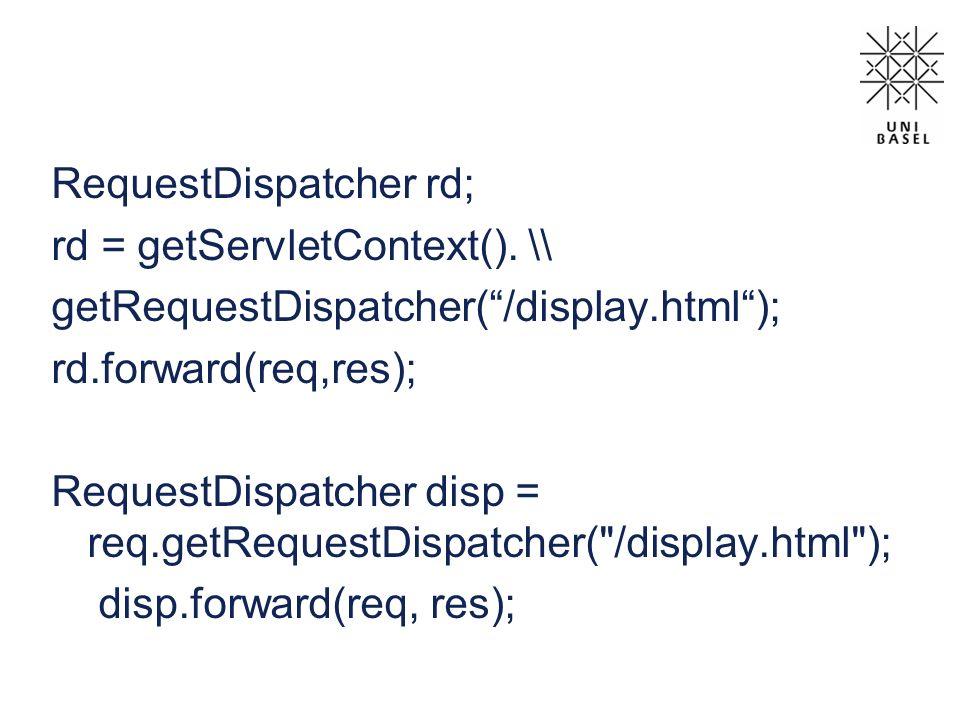 RequestDispatcher rd; rd = getServletContext(). \\ getRequestDispatcher(/display.html); rd.forward(req,res); RequestDispatcher disp = req.getRequestDi