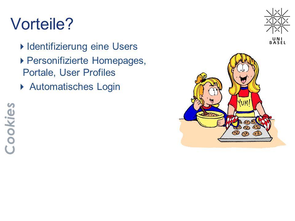 Vorteile? Identifizierung eine Users Personifizierte Homepages, Portale, User Profiles Automatisches Login Cookies