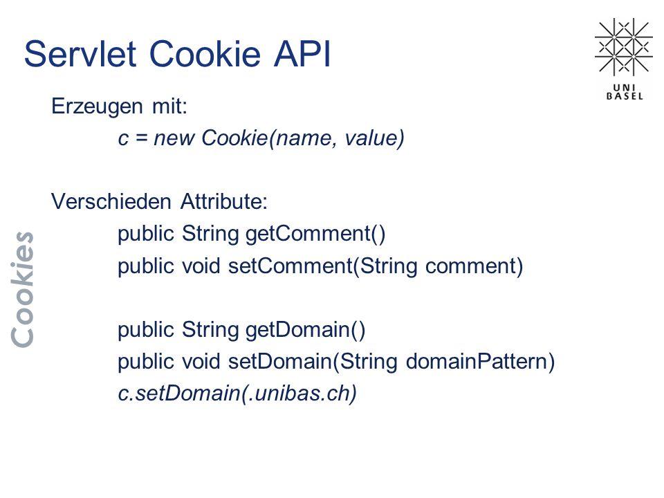 Servlet Cookie API Erzeugen mit: c = new Cookie(name, value) Verschieden Attribute: public String getComment() public void setComment(String comment)