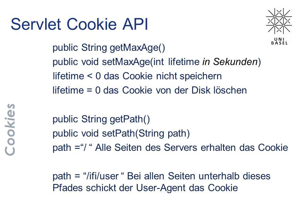 Servlet Cookie API public String getMaxAge() public void setMaxAge(int lifetime in Sekunden) lifetime < 0 das Cookie nicht speichern lifetime = 0 das