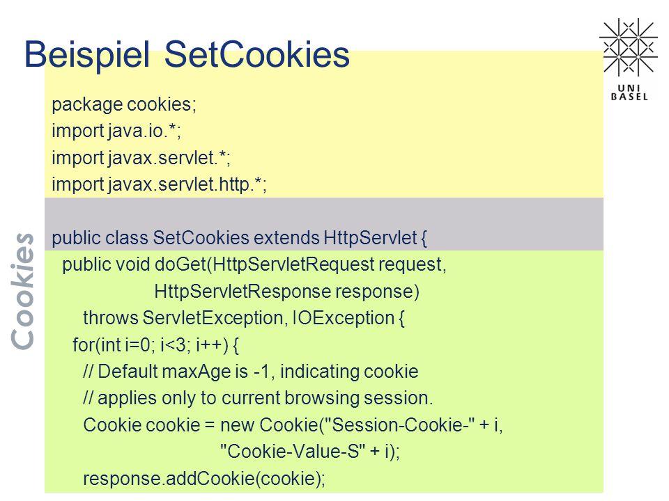 Beispiel SetCookies package cookies; import java.io.*; import javax.servlet.*; import javax.servlet.http.*; public class SetCookies extends HttpServle