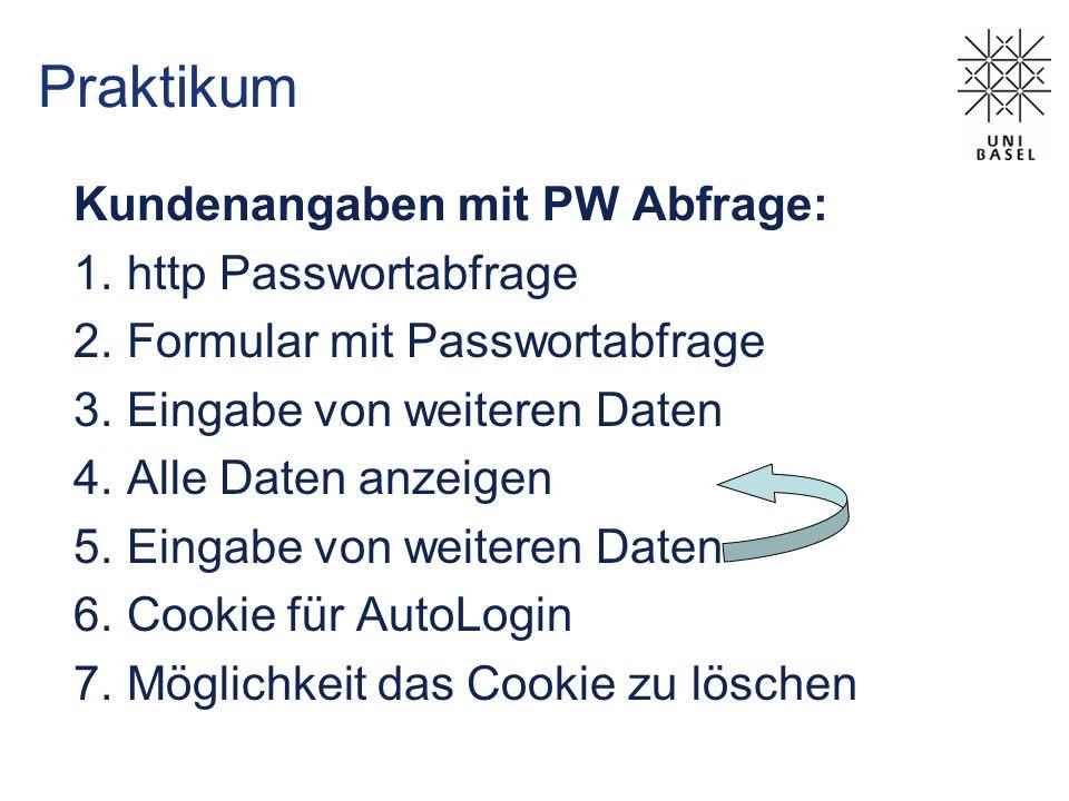 Praktikum Kundenangaben mit PW Abfrage: 1.http Passwortabfrage 2.Formular mit Passwortabfrage 3.Eingabe von weiteren Daten 4.Alle Daten anzeigen 5.Ein
