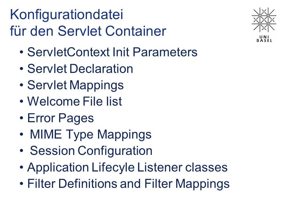 Konfigurationdatei für den Servlet Container ServletContext Init Parameters Servlet Declaration Servlet Mappings Welcome File list Error Pages MIME Ty