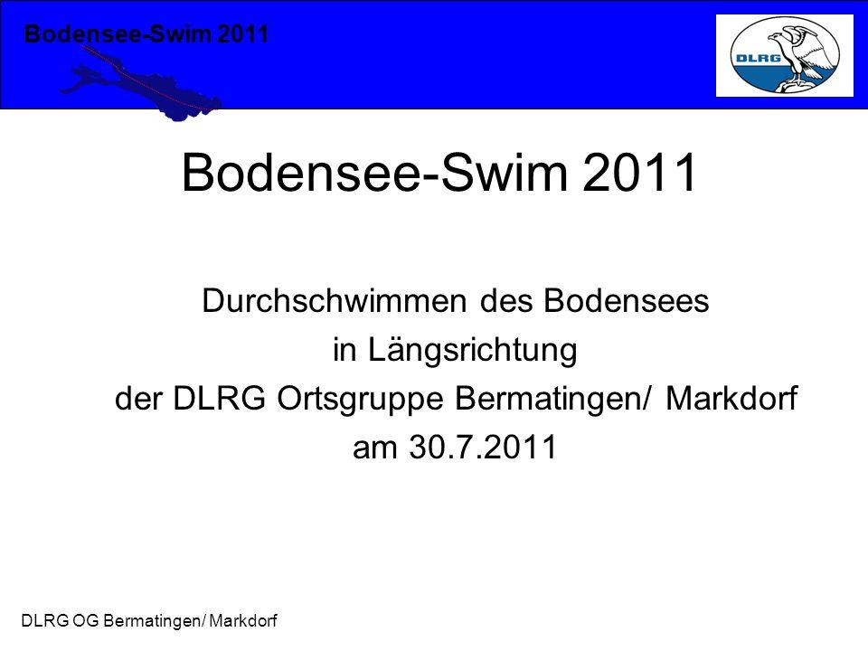 Bodensee-Swim 2011 DLRG OG Bermatingen/ Markdorf Bodensee-Swim 2011 Durchschwimmen des Bodensees in Längsrichtung der DLRG Ortsgruppe Bermatingen/ Mar