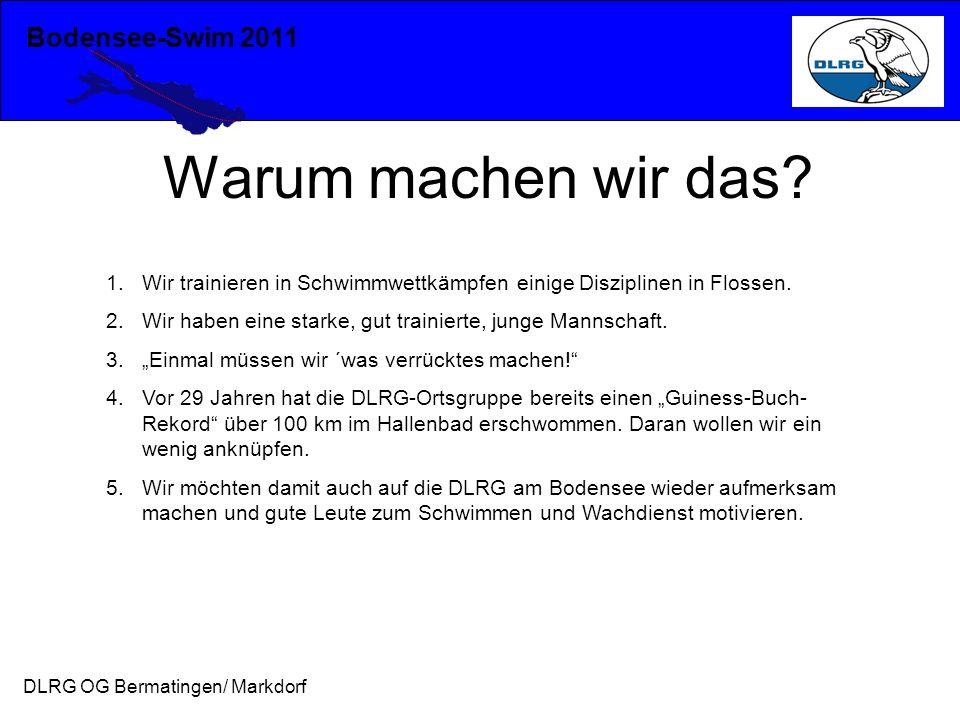Bodensee-Swim 2011 DLRG OG Bermatingen/ Markdorf Warum machen wir das? 1.Wir trainieren in Schwimmwettkämpfen einige Disziplinen in Flossen. 2.Wir hab
