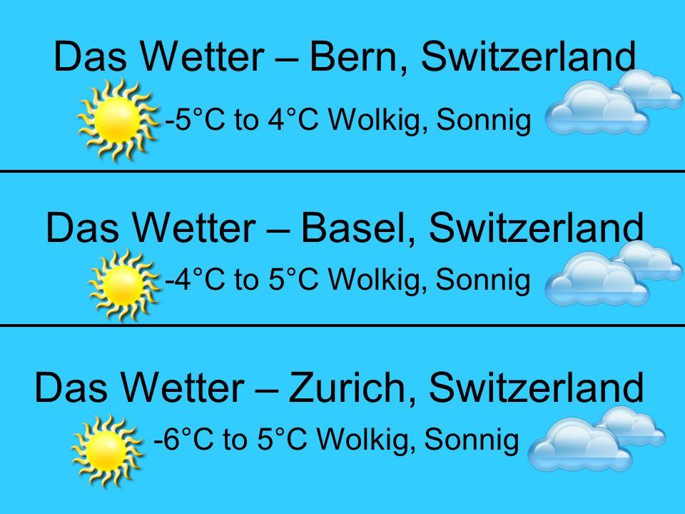 Das Wetter – Bern, Switzerland -5°C to 4°C Wolkig, Sonnig Das Wetter – Zurich, Switzerland Das Wetter – Basel, Switzerland -6°C to 5°C Wolkig, Sonnig -4°C to 5°C Wolkig, Sonnig