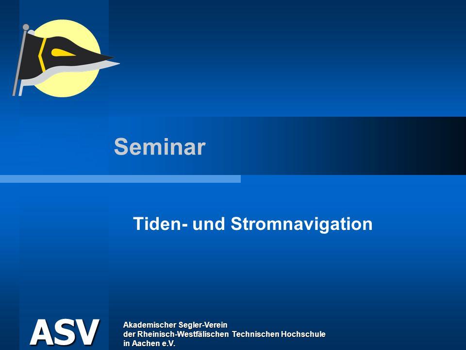 Akademischer Segler-Verein der Rheinisch-Westfälischen Technischen Hochschule in Aachen e.V. ASV Seminar Tiden- und Stromnavigation