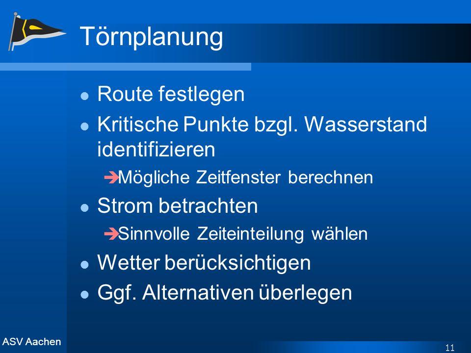 ASV Aachen 11 Törnplanung Route festlegen Kritische Punkte bzgl. Wasserstand identifizieren Mögliche Zeitfenster berechnen Strom betrachten Sinnvolle