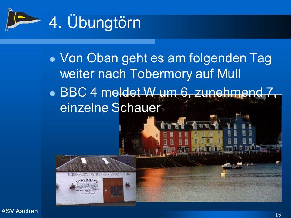 ASV Aachen 15 4. Übungtörn Von Oban geht es am folgenden Tag weiter nach Tobermory auf Mull BBC 4 meldet W um 6, zunehmend 7, einzelne Schauer