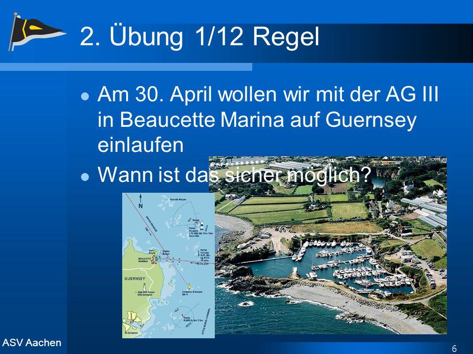 ASV Aachen 6 2. Übung 1/12 Regel Am 30. April wollen wir mit der AG III in Beaucette Marina auf Guernsey einlaufen Wann ist das sicher möglich?