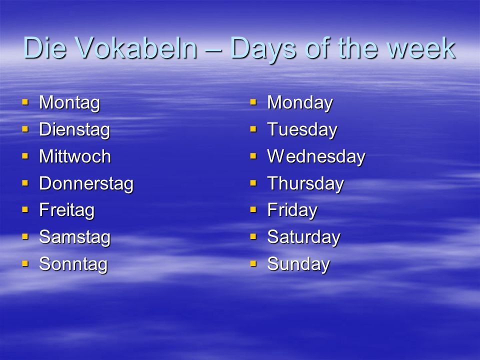 Die Vokabeln – Days of the week Montag Montag Dienstag Dienstag Mittwoch Mittwoch Donnerstag Donnerstag Freitag Freitag Samstag Samstag Sonntag Sonnta