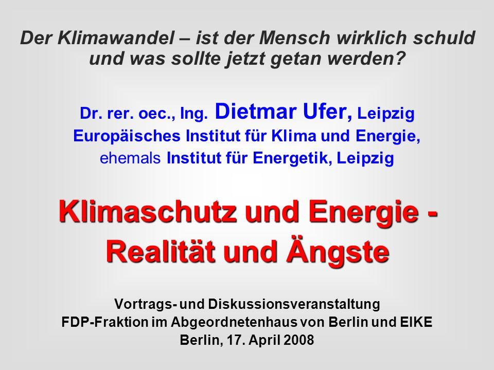 Der Klimawandel – ist der Mensch wirklich schuld und was sollte jetzt getan werden? Dr. rer. oec., Ing. Dietmar Ufer, Leipzig Europäisches Institut fü
