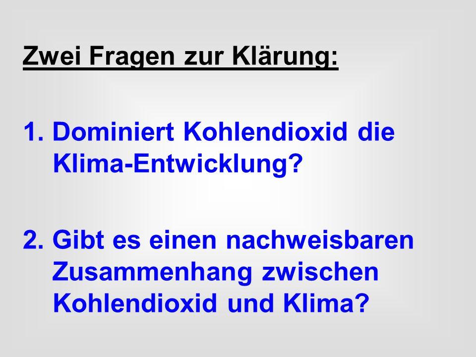 Zwei Fragen zur Klärung: 1. Dominiert Kohlendioxid die Klima-Entwicklung? 2. Gibt es einen nachweisbaren Zusammenhang zwischen Kohlendioxid und Klima?