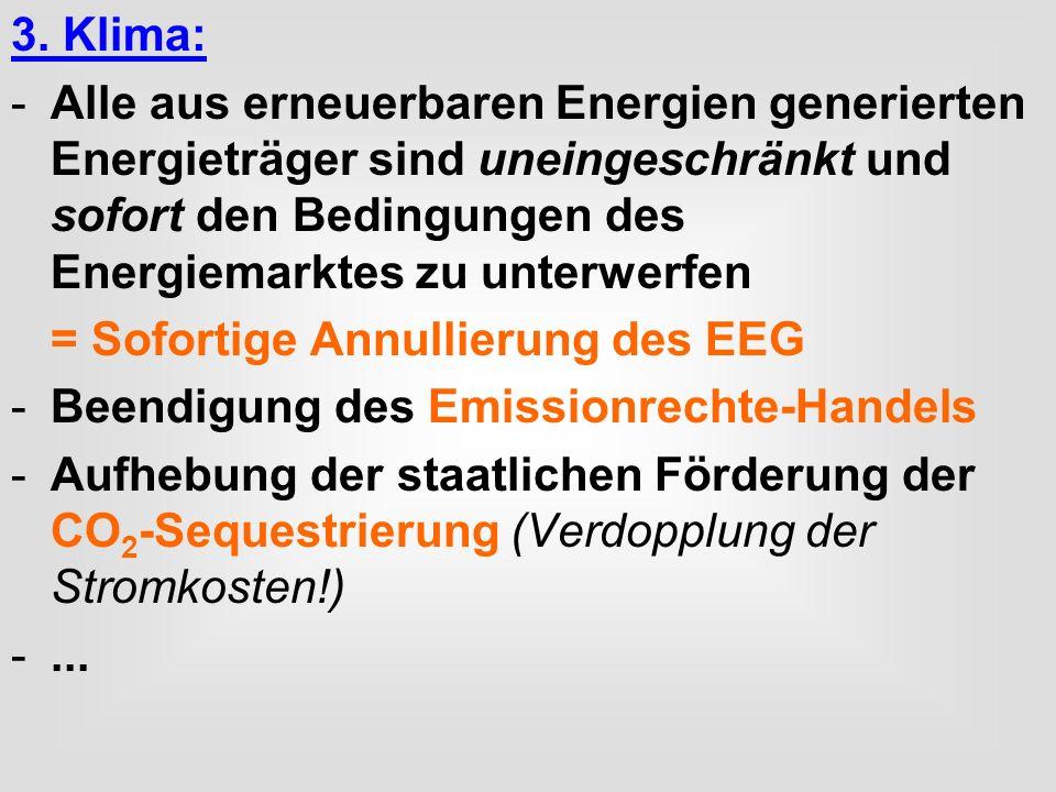 3. Klima: -Alle aus erneuerbaren Energien generierten Energieträger sind uneingeschränkt und sofort den Bedingungen des Energiemarktes zu unterwerfen