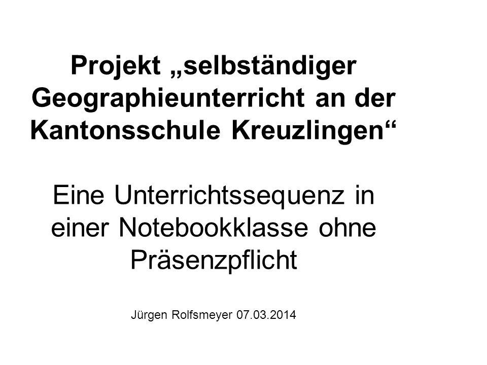 Projekt selbständiger Geographieunterricht an der Kantonsschule Kreuzlingen Eine Unterrichtssequenz in einer Notebookklasse ohne Präsenzpflicht Jürgen