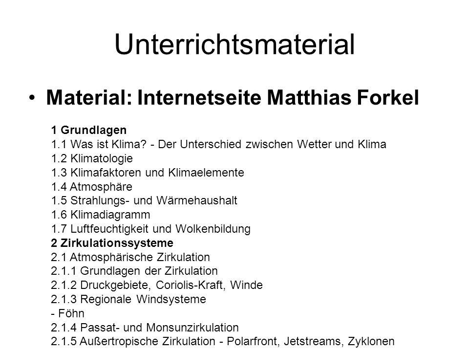 Unterrichtsmaterial Material: Internetseite Matthias Forkel 1 Grundlagen 1.1 Was ist Klima? - Der Unterschied zwischen Wetter und Klima 1.2 Klimatolog