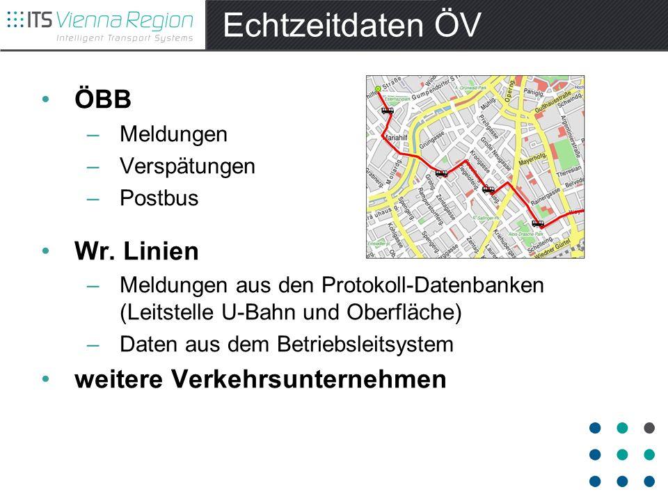 Echtzeitdaten ÖV ÖBB –Meldungen –Verspätungen –Postbus Wr. Linien –Meldungen aus den Protokoll-Datenbanken (Leitstelle U-Bahn und Oberfläche) –Daten a