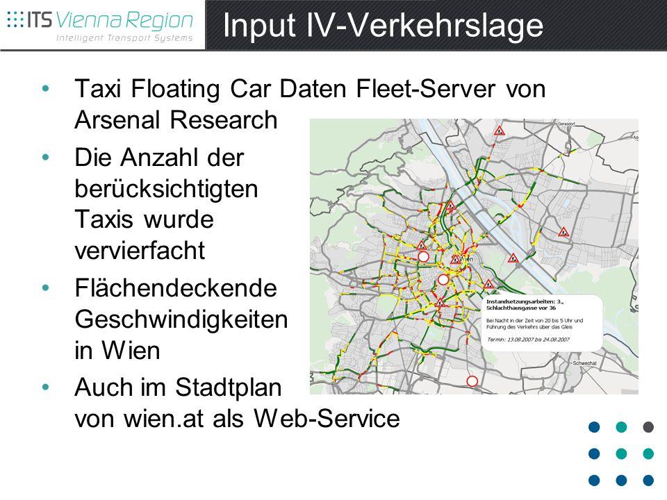 Input IV-Verkehrslage Taxi Floating Car Daten Fleet-Server von Arsenal Research Die Anzahl der berücksichtigten Taxis wurde vervierfacht Flächendeckende Geschwindigkeiten in Wien Auch im Stadtplan von wien.at als Web-Service