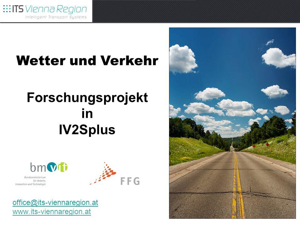 office@its-viennaregion.at office@its-viennaregion.at www.its-viennaregion.at Wetter und Verkehr Forschungsprojekt in IV2Splus