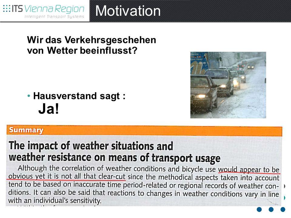 Motivation Wir das Verkehrsgeschehen von Wetter beeinflusst? Hausverstand sagt : Ja! Forschungsergebnisse: Unklar?