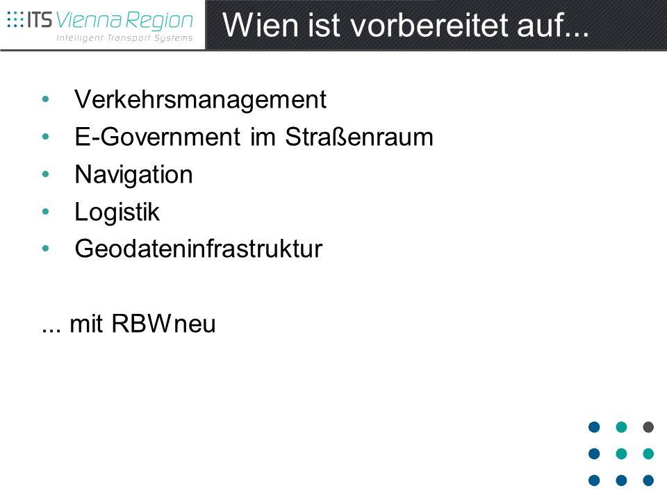 Wien ist vorbereitet auf... Verkehrsmanagement E-Government im Straßenraum Navigation Logistik Geodateninfrastruktur... mit RBWneu