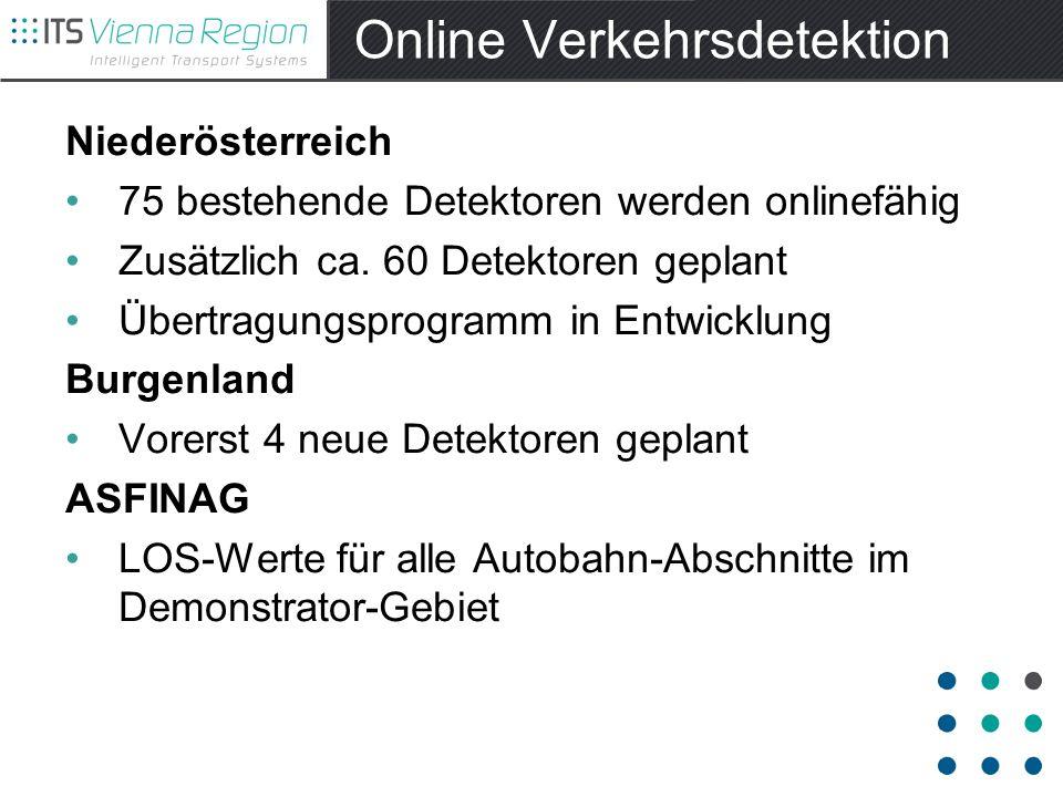Online Verkehrsdetektion Niederösterreich 75 bestehende Detektoren werden onlinefähig Zusätzlich ca. 60 Detektoren geplant Übertragungsprogramm in Ent