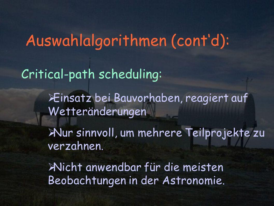 Auswahlalgorithmen (contd): Critical-path scheduling: Einsatz bei Bauvorhaben, reagiert auf Wetteränderungen Nur sinnvoll, um mehrere Teilprojekte zu verzahnen.