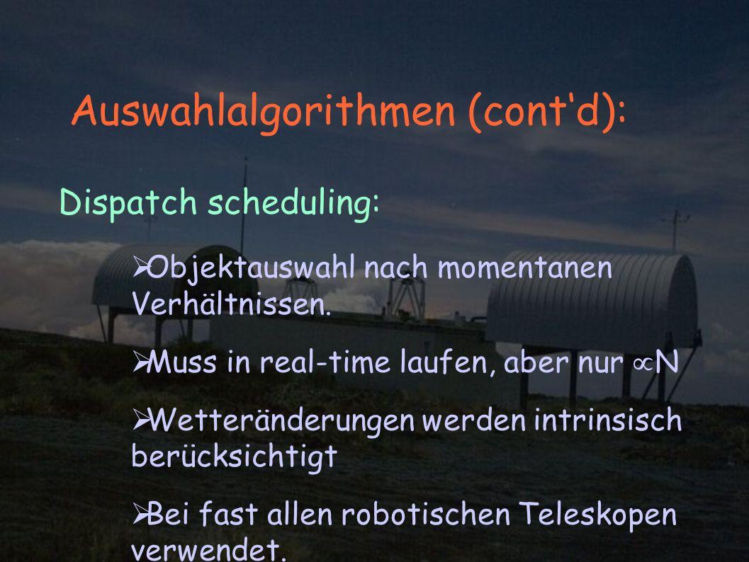 Auswahlalgorithmen (contd): Dispatch scheduling: Objektauswahl nach momentanen Verhältnissen.